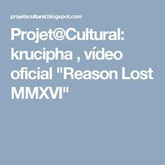 "Projet@Cultural: krucipha , vídeo oficial ""Reason Lost MMXVI"""