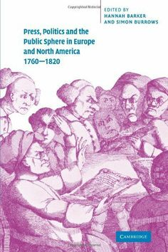 Press, Politics and the Public Sphere in Europe and North America, University Of Manchester, Historian, Book Publishing, North America, Public, Politics, Europe, Memes, Books