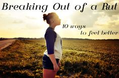 Feeling down? 10 Things to do to Make You Feel Better