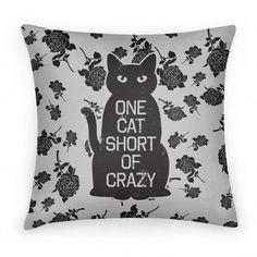One Cat Short of Crazy #pillow #cat #crazy #lady #floral #sassy #cute #funny #decor