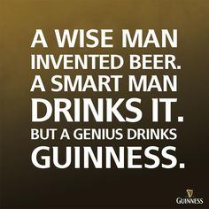 "Irish Pub: #Irish #Pub ~ ""A wise man invented beer. A smart man drinks it. But a genius drinks Guinness."""