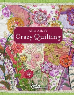 Crazy Quilts by Allie Aller