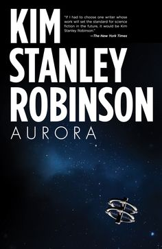 """Kim Stanley Robinson's Aurora is the best book I read in 2015, and by """"best"""" I mean, """"most poetic"""" and """"most thought provoking"""" and """"most scientific,"""" a triple-crown in science fiction that's pract..."""