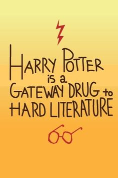 Harry Potter - This is so true. Hated reading, found Harry Potter, now i'm an English Major.