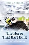 The Horse That Bart Built by Helen Thomas - the of 'So You Think; Biographies, Horses, Baseball Cards, Building, Construction, Buildings, Horse, Architectural Engineering