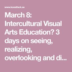 March 8: Intercultural Visual Arts Education? 3 days on seeing, realizing, overlooking and disregarding - Konstfack