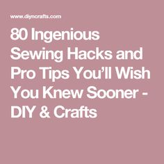 80 Ingenious Sewing Hacks and Pro Tips You'll Wish You Knew Sooner - DIY & Crafts