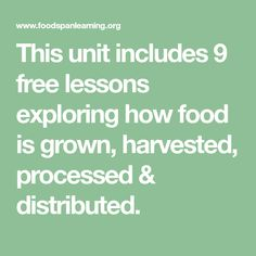 This unit includes 9 free lessons exploring how food is grown, harvested, processed & distributed.