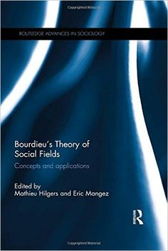 Bourdieu's theory of social fields : concepts and applications / edited by Mathieu Hilgers and Eric Mangez Publicación New York : Routledge, Taylor & Francis Group, 2015