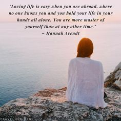 """""""Loving life is easy when you are abroad, where no one knows you and you hold your life in your hands alone. You are more master of yourself than at any other time."""" - Hannah Arendt #travel #quotes #inspiration #travelher Check out our travel blog and website for all females who love to travel - www.travelher.org/ Let's celebrate and encourage travel addiction together! :)"""