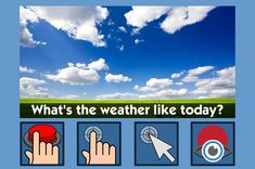 Whats the Weather? - free teaching activity for switch, touchscreen, pointing device and eye gaze users. Use online or download for Windows PC.