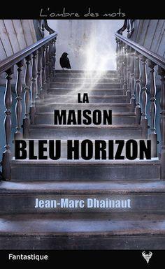« La Maison bleu horizon », de Jean-Marc Dhainaut.