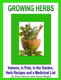 FREE TODAY      Growing Herbs: Indoors, in Pots, in the Garden, Herb Recipes And a Medicinal List: Indoors, in Pots, in the Garden, Herb Recipes And a Medicinal List (Vegetable Gardening) - Kindle edition by Kaye Dennan. Cookbooks, Food & Wine Kindle eBooks @ Amazon.com.