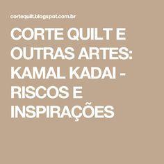 CORTE QUILT E OUTRAS ARTES: KAMAL KADAI - RISCOS E INSPIRAÇÕES