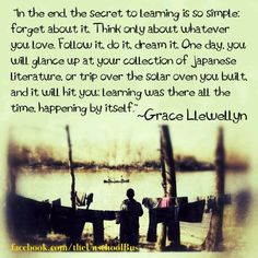 If you do what you love you're learning.
