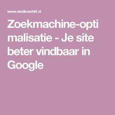 Zoekmachine-optimalisatie - Je site beter vindbaar in Google