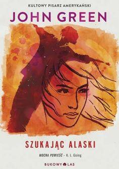 """Green, John, """"Szukając Alaski"""", Bukowy Las, Wrocław 2013. 317 stron."""