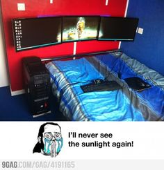 I'll never see the sunlight again! and im not even a computer nerd or anything!!