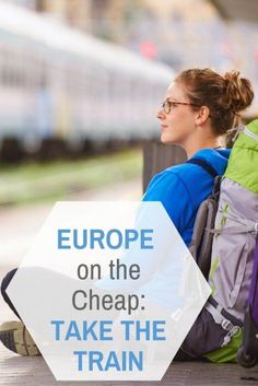 Europe on the Cheap: Take the Train | Public Transport Hacks | Budget Travel Europe
