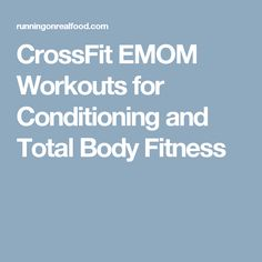 CrossFit EMOM Workouts for Conditioning and Total Body Fitness