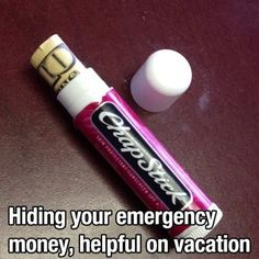 hiding money in an old chap stick container! very good idea