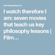 I watch therefore I am: seven movies that teach us key philosophy lessons | Film…