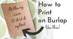 Make your own DIY printed burlap signs with these easy step by step instructions! You'll learn everything you need to know about how to print on burlap.