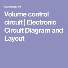 Volume control circuit | Electronic Circuit Diagram and Layout
