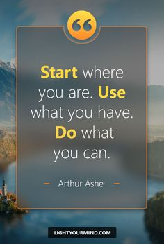 Start where you are. Use what you have. Do what you can. - Arthur Ashe | Motivational quotes for success | Goal quotes | Passion quotes | Motivational Quotes | Procrastination quotes | motivational quotes for life |procrastination quotes no excuses #success #quotes #inspirational #inspired #quotesoftheday #instaquote #qotd #words #quotestoliveby #wisdom #quotestagram #lifequotes
