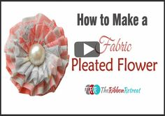 How To Make A Fabric Pleated Flower, YouTube Thursday - The Ribbon Retreat Blog