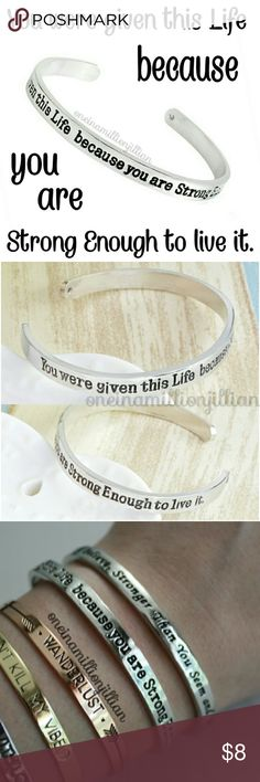 """Quote Cuff Bracelet - You were given this Life ... New - Never Worn  Qty: 1  One Size Fits Most - Adjustable Adult  Color: Silver Plated  Slip on cuff bracelet with the quote """"You were given this Life because you are Strong Enough to live it"""" & a small rhinestone at one end. Wear one or layer them up. Either way the look is very on trend.  Check my page for more great items & discounts. #oneinamillionjillian Jewelry Bracelets"""
