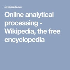 Online analytical processing - Wikipedia, the free encyclopedia