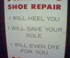 Funny Shoe Repair Sign - someone do this sin for Virginia!! Haha