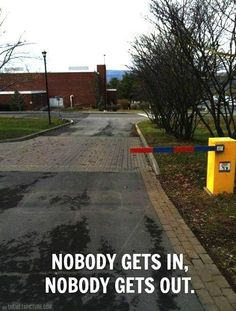 Nobody gets in and nobody gets out - http://jokideo.com/nobody-gets-nobody-gets/
