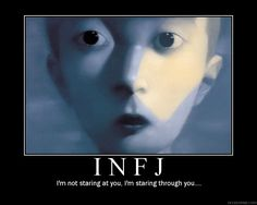 """I'm not staring at you, I'm staring through you."" #INFJ"