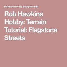 Rob Hawkins Hobby: Terrain Tutorial: Flagstone Streets