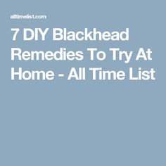 7 DIY Blackhead Remedies To Try At Home - All Time List