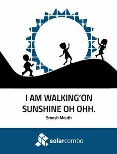 I am walking'on sunshine oh ohh.