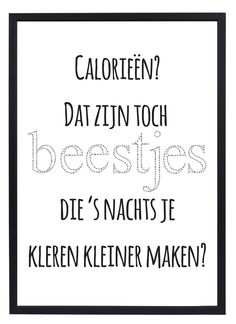 Calorieën - - - - Buy it at www. Poetry Quotes, Words Quotes, Sayings, Best Quotes, Funny Quotes, Favorite Quotes, Proverbs Quotes, Dutch Quotes, Clever Quotes