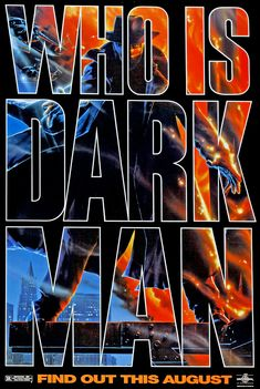 WHO IS DARKMAN, FIN OUT THIS AUGUST 24TH 1990