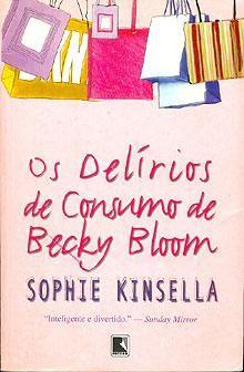 Os Delírios de Consumo de Becky Bloom - Sophie Kinsella