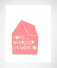 Home is Wherever I'm With You Print in Pink. $25.00, via Etsy. - MUST HAVE