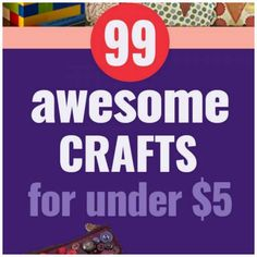 99 Craft Ideas That Will Cost You Less Than $5