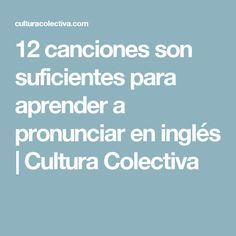 12 canciones son suficientes para aprender a pronunciar en inglés | Cultura Colectiva English Resources, English Activities, English Tips, Spanish English, English Study, English Class, English Lessons, Spanish Grammar, English Vocabulary