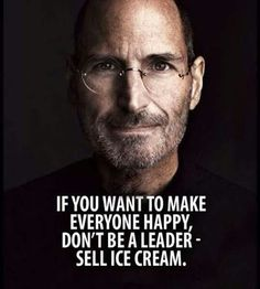 "The ""bad"" side of leadership. You're not there to make people happy, you're there to achieve a common goal."