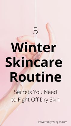 5 Winter Skincare Routine Secrets You Need to Fight Off Dry Skin