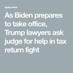 As Biden prepares to take office, Trump lawyers ask judge for help in tax return fight Trump Taxes, Lawyers, Politicians, Appointments, Lawyer