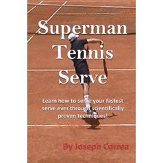 Superman Tennis Serve : Learn How to Serve Your Fastest Serve Ever Through Scientifically Proven Techniques! #LearningtoPlayTennis