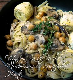 Fettuccine With Wild Mushrooms & Artichoke Hearts!