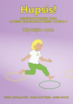 HUPSIS! SENSOMOTORINEN RATA KIELENKEHITYKSEN TUKENA 1 - KÄYTTÄJÄN OPAS Early Education, Early Childhood Education, Physical Education, Special Education, Occupational Therapy, Speech Therapy, Les Sentiments, Working With Children, Pre School